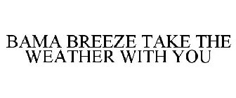 BAMA BREEZE TAKE THE WEATHER WITH YOU