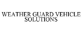 WEATHER GUARD VEHICLE SOLUTIONS