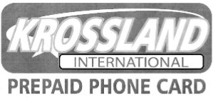 KROSSLAND INTERNATIONAL PREPAID PHONE CARD