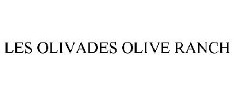 LES OLIVADES OLIVE RANCH