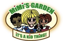 MIMI'S GARDEN IT'S A KID THING!
