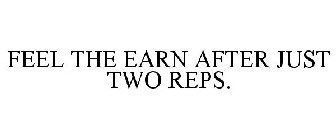 FEEL THE EARN AFTER JUST TWO REPS.
