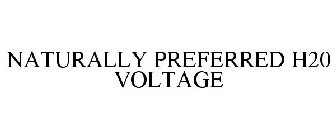 NATURALLY PREFERRED H20 VOLTAGE