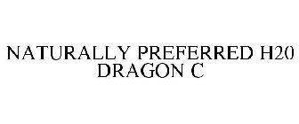 NATURALLY PREFERRED H20 DRAGON C