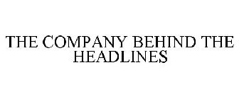 THE COMPANY BEHIND THE HEADLINES