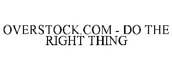 OVERSTOCK.COM - DO THE RIGHT THING