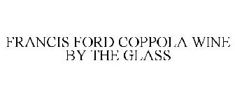 FRANCIS FORD COPPOLA WINE BY THE GLASS