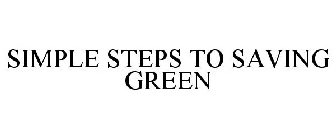 SIMPLE STEPS TO SAVING GREEN