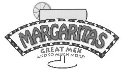 MARGARITAS GREAT MEX AND SO MUCH MORE!
