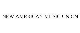 NEW AMERICAN MUSIC UNION