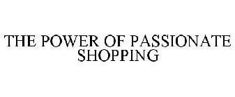 THE POWER OF PASSIONATE SHOPPING
