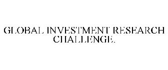 GLOBAL INVESTMENT RESEARCH CHALLENGE.