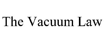 THE VACUUM LAW