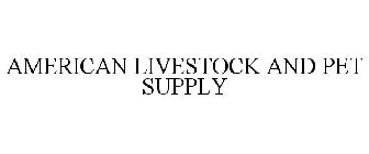 AMERICAN LIVESTOCK AND PET SUPPLY