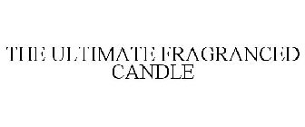 THE ULTIMATE FRAGRANCED CANDLE