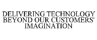 DELIVERING TECHNOLOGY BEYOND OUR CUSTOMERS' IMAGINATION