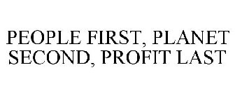 PEOPLE FIRST, PLANET SECOND, PROFIT LAST