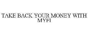 TAKE BACK YOUR MONEY WITH MYFI