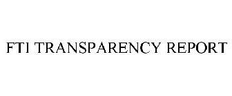 FTI TRANSPARENCY REPORT