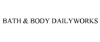 BATH & BODY DAILYWORKS