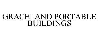 GRACELAND PORTABLE BUILDINGS Trademark of Graceland