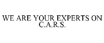 WE ARE YOUR EXPERTS ON C.A.R.S.