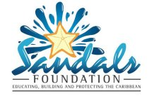 SANDALS FOUNDATION EDUCATING, BUILDING AND PROTECTING THE CARIBBEAN