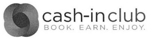CASH-IN CLUB BOOK. EARN. ENJOY.