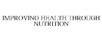 IMPROVING HEALTH THROUGH NUTRITION
