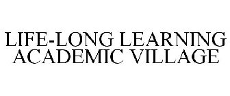 LIFE-LONG LEARNING ACADEMIC VILLAGE
