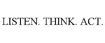 listen think act trademark serial number 77882838 justia