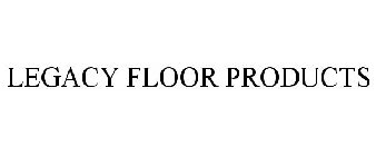 LEGACY FLOOR PRODUCTS