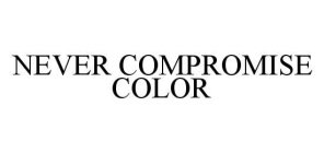 NEVER COMPROMISE COLOR