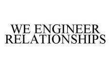 WE ENGINEER RELATIONSHIPS