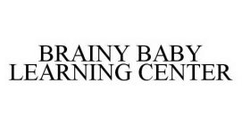 BRAINY BABY LEARNING CENTER