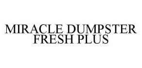 MIRACLE DUMPSTER FRESH PLUS