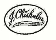 J. CHISHOLM HANDCRAFTED BOOTS Trademark of Texas Boot, Inc
