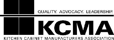 KCMA KITCHEN CABINET MANUFACTURERS ASSOCIATION QUALITY. ADVOCACY. LEADERSHIP.