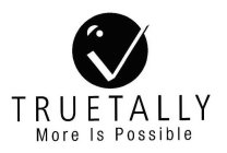 TRUETALLY MORE IS POSSIBLE