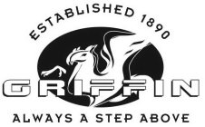 GRIFFIN ESTABLISHED 1890 ALWAYS A STEP ABOVE