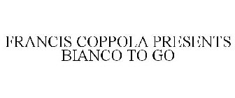 FRANCIS COPPOLA PRESENTS BIANCO TO GO