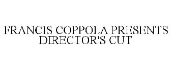FRANCIS COPPOLA PRESENTS DIRECTOR'S CUT