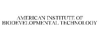 AMERICAN INSTITUTE OF BIODEVELOPMENTAL TECHNOLOGY