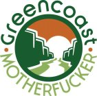 GREENCOAST · MOTHERFUCKER ·