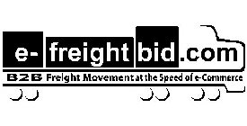 E-FREIGHTBID.COM B2B FREIGHT MOVEMENT AT THE SPEED OF E-COMMERCE