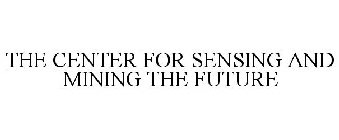 THE CENTER FOR SENSING AND MINING THE FUTURE