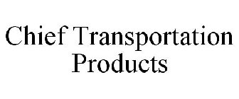 CHIEF TRANSPORTATION PRODUCTS