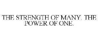 THE STRENGTH OF MANY. THE POWER OF ONE.