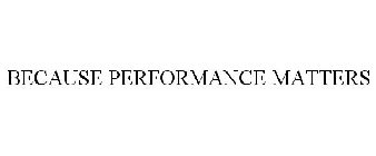 BECAUSE PERFORMANCE MATTERS