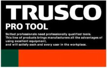 TRUSCO PRO TOOL SKILLED PROFESSIONALS NEED PROFESSIONALLY QUALIFIED TOOS. THIS LINE OF PRODUCTS BRINGS MANUFACTURERS ALL THE ADVANTAGES OF USIHG EXCELLENT EQUIPMENT, AND WILL SATISFY EACH AND EVERY US